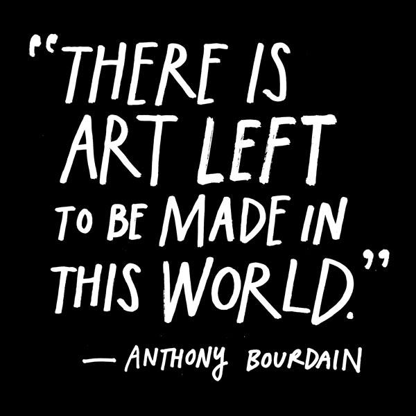 bourdain-art-left-to-be-made
